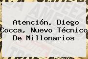 Atención, <b>Diego Cocca</b>, Nuevo Técnico De Millonarios