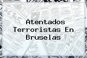 Atentados Terroristas En <b>Bruselas</b>
