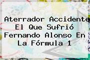 Aterrador Accidente El Que Sufrió Fernando Alonso En La <b>Fórmula 1</b>