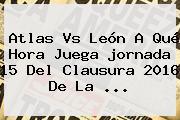 Atlas Vs León A Qué Hora Juega <b>jornada 15</b> Del Clausura <b>2016</b> De La <b>...</b>