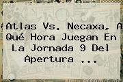 Atlas Vs. Necaxa, A Qué Hora Juegan En La <b>Jornada 9</b> Del Apertura ...
