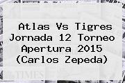 <b>Atlas Vs Tigres</b> Jornada 12 Torneo Apertura 2015 (Carlos Zepeda)