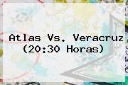 <b>Atlas Vs</b>. <b>Veracruz</b> (20:30 Horas)