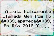 Atleta Falsamente Llamada <b>Qem Pom Po</b> &#039;aparece&#039; En Río 2016 Y ...