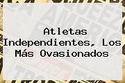 <b>Atletas Independientes</b>, Los Más Ovasionados