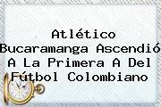 <b>Atlético Bucaramanga</b> Ascendió A La Primera A Del Fútbol Colombiano