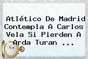 Atlético De Madrid Contempla A <b>Carlos Vela</b> Si Pierden A Arda Turan <b>...</b>