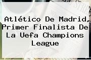 Atlético De Madrid, Primer Finalista De La Uefa Champions League