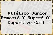 <b>Atlético Junior</b> Remontó Y Superó Al Deportivo Cali