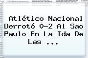 <b>Atlético Nacional</b> Derrotó 0-2 Al Sao Paulo En La Ida De Las ...