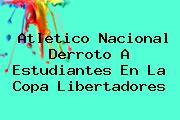 <b>Atletico Nacional</b> Derroto A Estudiantes En La Copa Libertadores