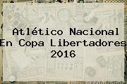Atlético Nacional En <b>Copa Libertadores 2016</b>