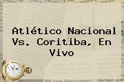 Atlético <b>Nacional Vs. Coritiba</b>, En Vivo