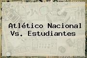 <b>Atlético Nacional</b> Vs. Estudiantes