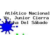 Atlético <b>Nacional Vs</b>. <b>Junior</b> Cierra Fecha Del Sábado