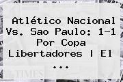 Atlético <b>Nacional Vs</b>. <b>Sao Paulo</b>: 1-1 Por Copa Libertadores | El ...