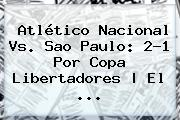 Atlético <b>Nacional Vs</b>. <b>Sao Paulo</b>: 2-1 Por Copa Libertadores | El ...