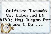 Atlético Tucumán Vs. Libertad EN VIVO: Hoy Juegan Por Grupo C De ...