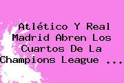 Atlético Y Real Madrid Abren Los Cuartos De La <b>Champions League</b> <b>...</b>