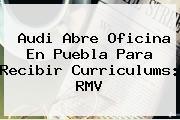 <b>Audi</b> Abre Oficina En <b>Puebla</b> Para Recibir Curriculums: RMV
