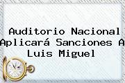 Auditorio Nacional Aplicará Sanciones A <b>Luis Miguel</b>