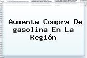 Aumenta Compra De <b>gasolina</b> En La Región