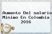 Aumento Del <b>salario Minimo</b> En Colombia <b>2016</b>