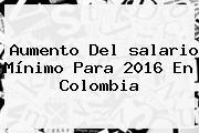 Aumento Del <b>salario Mínimo</b> Para <b>2016</b> En Colombia