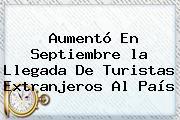 Aumentó En Septiembre <b>la Llegada</b> De Turistas Extranjeros Al País