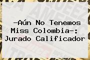 ?Aún No Tenemos Miss <b>Colombia</b>?: Jurado Calificador