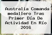 Australia Comanda <b>medallero</b> Tras Primer Día De Actividad En <b>Río 2016</b>