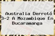 Australia Derrotó 3-2 A Mozambique En Bucaramanga