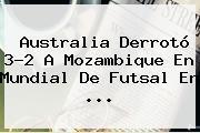 Australia Derrotó 3-2 A Mozambique En <b>Mundial De Futsal</b> En ...