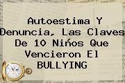 Autoestima Y Denuncia, Las Claves De 10 Niños Que Vencieron El <b>BULLYING</b>