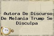 Autora De Discurso De <b>Melania Trump</b> Se Disculpa