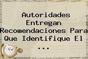 Autoridades Entregan Recomendaciones Para Que Identifique El <b>...</b>