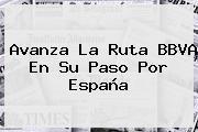 Avanza La Ruta <b>BBVA</b> En Su Paso Por España