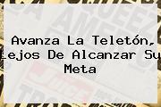 Avanza La <b>Teletón</b>, Lejos De Alcanzar Su Meta