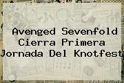 Avenged Sevenfold Cierra Primera Jornada Del <b>Knotfest</b>