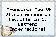 <b>Avengers</b>: Age Of Ultron Arrasa En Taquilla En Su Estreno Internacional