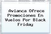 <b>Avianca</b> Ofrece Promociones En Vuelos Por <b>Black Friday</b>