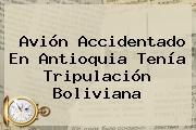 Avión Accidentado En Antioquia Tenía Tripulación Boliviana