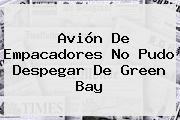 Avión De Empacadores No Pudo Despegar De <b>Green Bay</b>