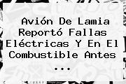 Avión De Lamia Reportó Fallas Eléctricas Y En El Combustible Antes ...