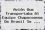 Avión Que Transportaba Al Equipo <b>Chapecoense</b> De Brasil Se ...