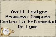 Avril Lavigne Promueve Campaña Contra La <b>Enfermedad De Lyme</b>
