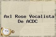 <b>Axl Rose</b> Vocalista De ACDC