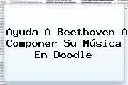 Ayuda A <b>Beethoven</b> A Componer Su Música En Doodle