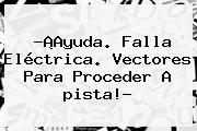 ?¡Ayuda. Falla Eléctrica. <b>Vectores Para Proceder</b> A <b>pista</b>!?