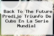 Back To The Future Predijo Triunfo De <b>Cubs</b> En La Serie Mundial